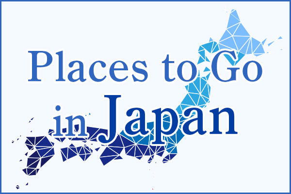Places to Go in Japan